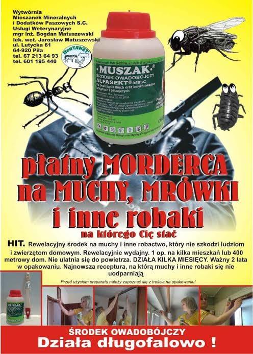 Plakat Muszaka nowy #muszak O tym, czym należy się kierować przy wybieraniu środka na muchy, muszki, mrówki, karaluchy itp. http://bentawet.pl/jak-nalezy-wybierac-trucizne-trutke-srodek-preparat-na-muchy-mrowki-faraona-i-czarne-karaluchy/ #muszak #muszaknamuchy #srodeknamuchy #preparatnamuchy #truciznanamuchy #truciznanamuchy #trutkanamuchy #muszaknamrowkifaraona #srodeknamrowkifaraona #preparatnamrowkifaraona #truciznanamrowkifaraona #trutkanamrowkifaraona #srodeknamrowki #preparatnamrowki #truciznanamrowki #trutkanamrowki #srodeknakaraluchy #preparatnakaraluchy #trutkanakaraluchy #truciznnakaraluchy #srodeknaosy